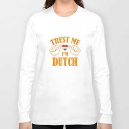 Trust Me I'm Dutch Long Sleeve T-shirt