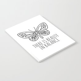 There is beauty in balance butterfly Notebook