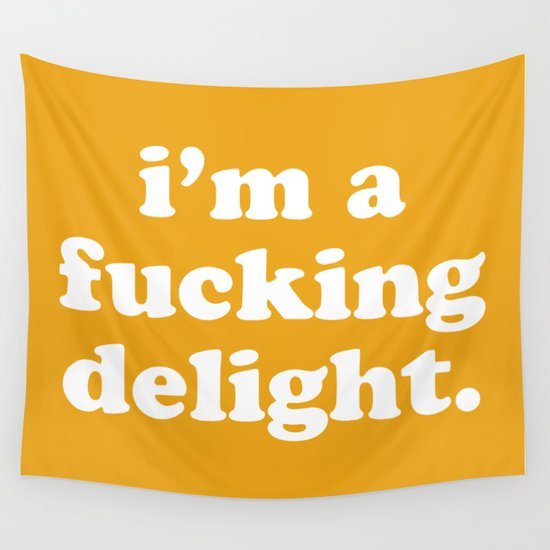 I'm A Fucking Delight Funny Quote by envyart