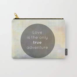 Love is the only true adventure Carry-All Pouch