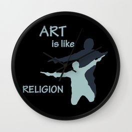 Art is like Religion Wall Clock