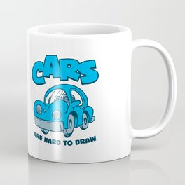 Cars Are Hard To Draw Coffee Mug