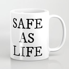 Safe As Life Coffee Mug