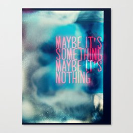 IT'S SOMETHING Canvas Print