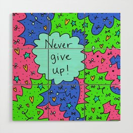 Never give up! Wood Wall Art