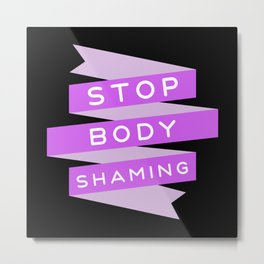 Stop Body Shaming Metal Print