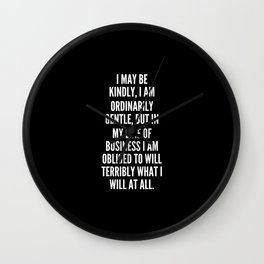 I may be kindly I am ordinarily gentle but in my line of business I am obliged to will terribly what I will at all Wall Clock