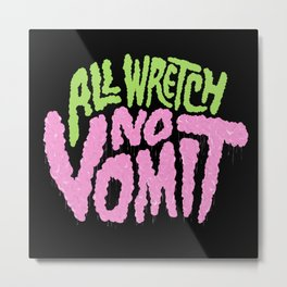 All Wretch No Vomit Metal Print