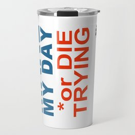 MAKE MY DAY or DIE TRYING Travel Mug
