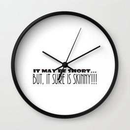 It May Be SHORT...But, It Sure Is SKINNY!!! Wall Clock