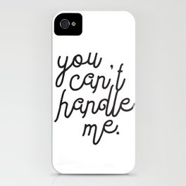 You Can't Handle Me iPhone Case