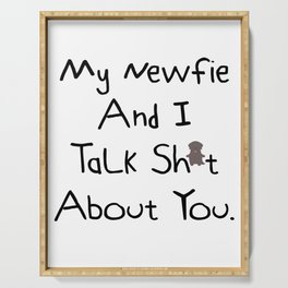 My Newfie And I Talk Sh*t  About You. Serving Tray