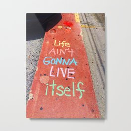 Life Ain't Gonna Live Itself Metal Print