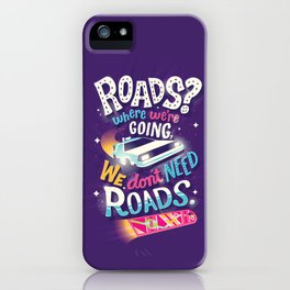 We Don't Need Roads iPhone Case