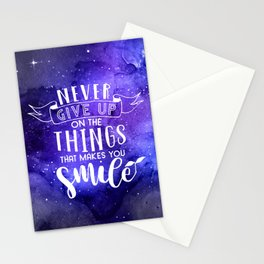 Never Give Up On The Things That Make You Smile Stationery Cards