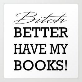 Bitch Better Have My Books! Art Print