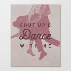 Shut Up & Dance with Me Canvas Print