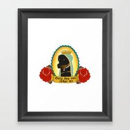 Only Dog Can Judge Me - Lola  Framed Art Print