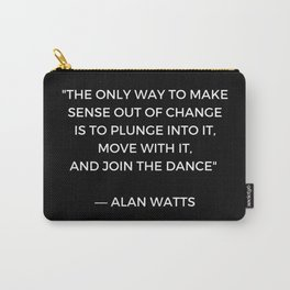 Alan Watts Inspiration Quote on Change Carry-All Pouch