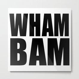 WHAM BAM Metal Print