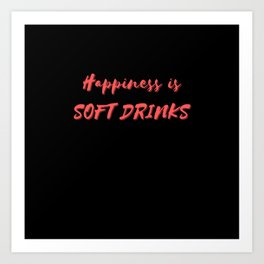 Happiness is Soft Drinks Art Print