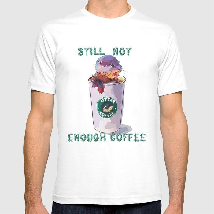 b034191ac Otter Coffee #2 Still Not Enough Coffee T-shirt by donnadavisart ...