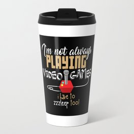 I'm Not Always Playing Video Games Travel Mug