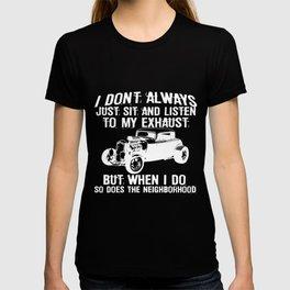 I Dont Always Listen My Exhaust When Hot Rod T-shirt