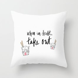When In Doubt, Take Out Throw Pillow