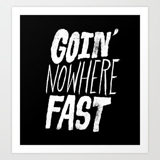 Goin' Nowhere Fast Art Print