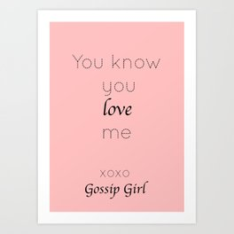 Gossip Girl: You know you love me - tvshow Art Print