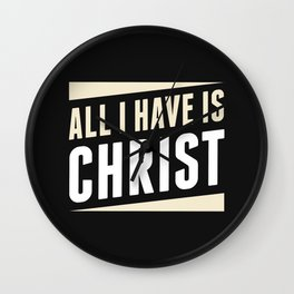 All I Have Is Christ Wall Clock
