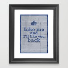 Like me and I'll like you back  Framed Art Print