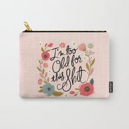 Pretty Swe*ry: I'm Too Old for This Shit Carry-All Pouch