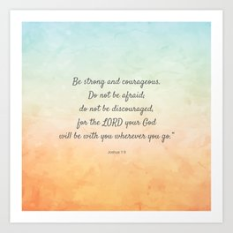 Be Strong and Courageous, Bible Quote, Joshua 1:9 Art Print
