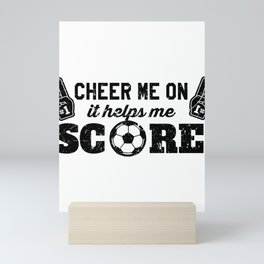 Soccer Cheer Me On to Help Me Score! Mini Art Print