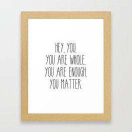 You Are Whole, You Are Enough, You Matter Framed Art Print