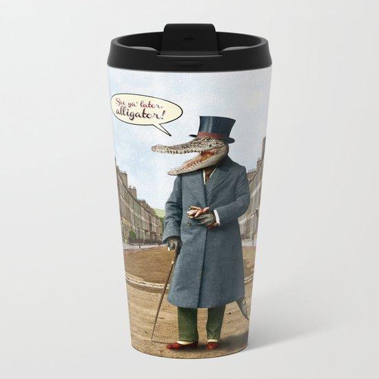 See Ya Later, Alligator! Metal Travel Mug