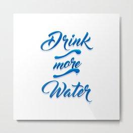 Drink More Water #WaterIsLife Metal Print