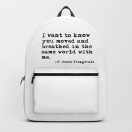 Moved and breathed in the same world - Fitzgerald quote Backpack