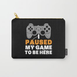 I Paused My Game To Be Here | Gamer Video Games Carry-All Pouch