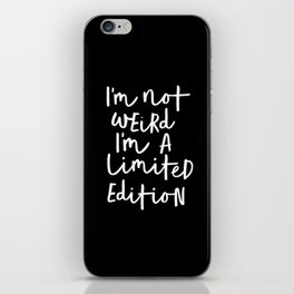 I'm Not Weird I'm a Limited Edition black-white typography poster black and white home wall decor iPhone Skin