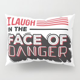 I Laugh in the face of Danger Pillow Sham