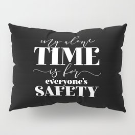 My Alone Time Is For Everyone's Safety Pillow Sham