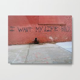 I Want My Life Back Metal Print