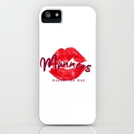 Manners maketh the man iPhone Case