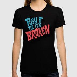 Push it 'til it's Broken T-shirt