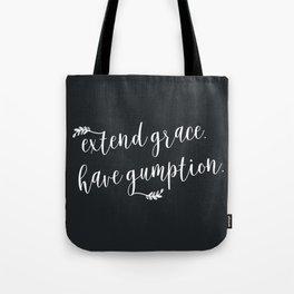 Extend grace. Have gumption. Tote Bag