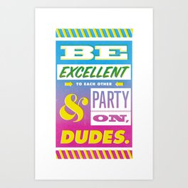 Be Excellent to Each Other And Party On Dudes Art Print