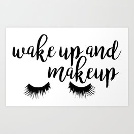 Wake up and Makeup Art Print
